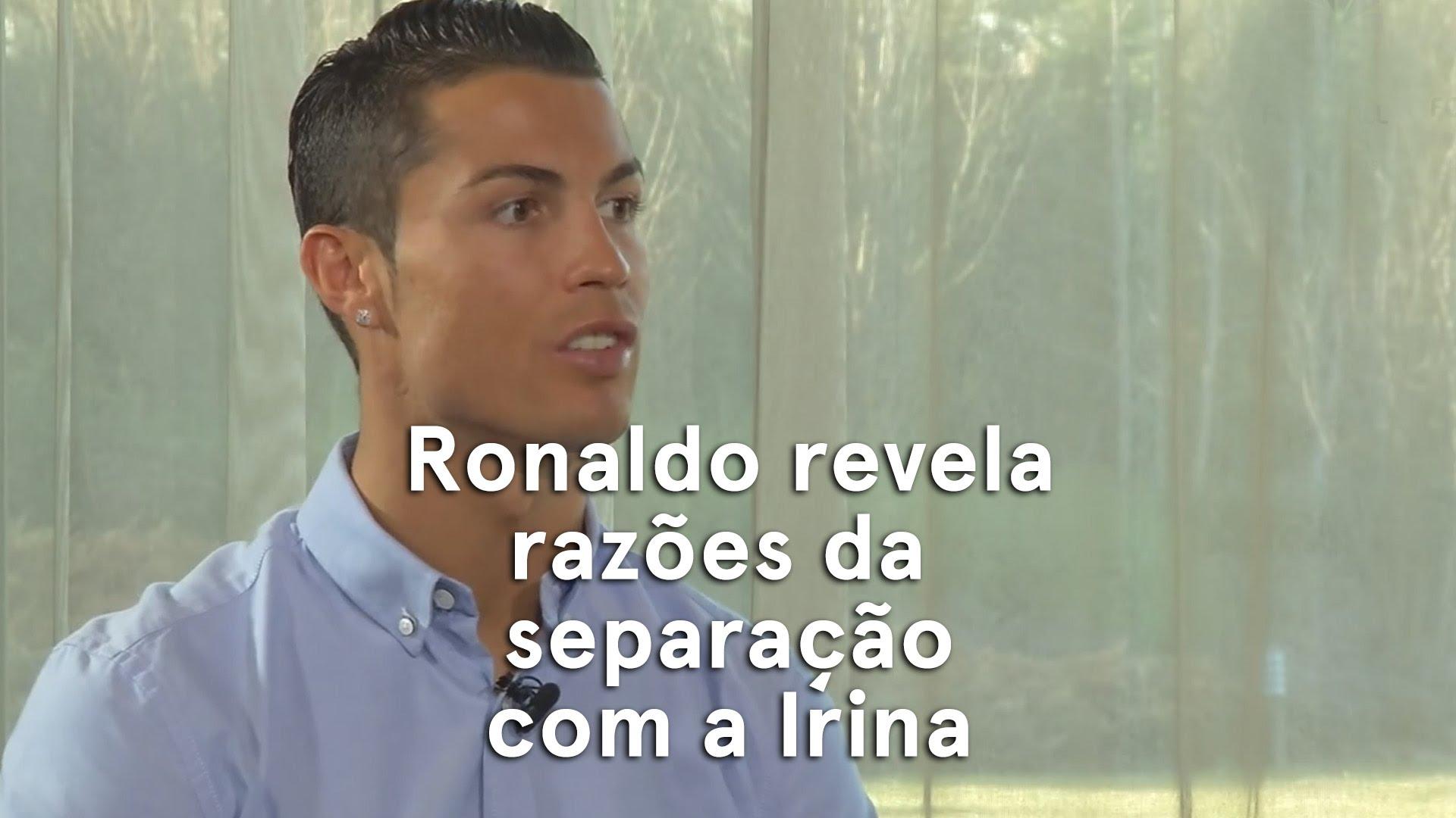 Ronaldo revela as razões da separação de Irina Shayk